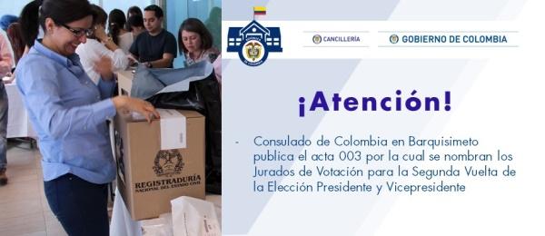 El Consulado de Colombia en Barquisimeto publica el acta 003 por la cual se nombran los Jurados de Votación para la Segunda Vuelta de la Elección Presidente y Vicepresidente